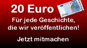 20,- Euro für jede Sex - oder Erotikgeschichte die wir veröffentlichen!